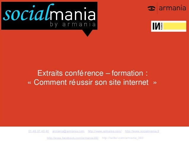 Extraits confé rence – formation :« Comment ré ussir son site internet »01 48 07 40 40   armania@armania.com   http://www....