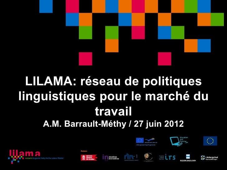 LILAMA: réseau de politiqueslinguistiques pour le marché du             travail    A.M. Barrault-Méthy / 27 juin 2012