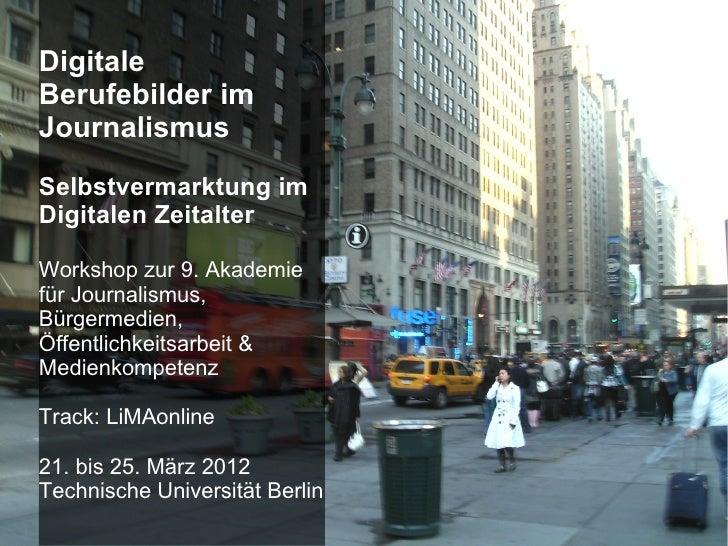 DigitaleBerufebilder imJournalismusSelbstvermarktung imDigitalen ZeitalterWorkshop zur 9. Akademiefür Journalismus,Bürgerm...