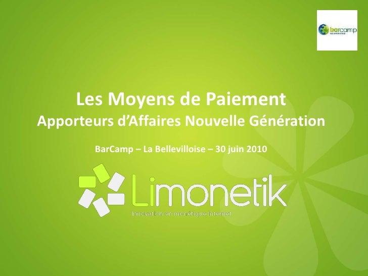 Les Moyens de Paiement<br />Apporteurs d'Affaires Nouvelle Génération<br />BarCamp – La Bellevilloise – 30 juin 2010<br />
