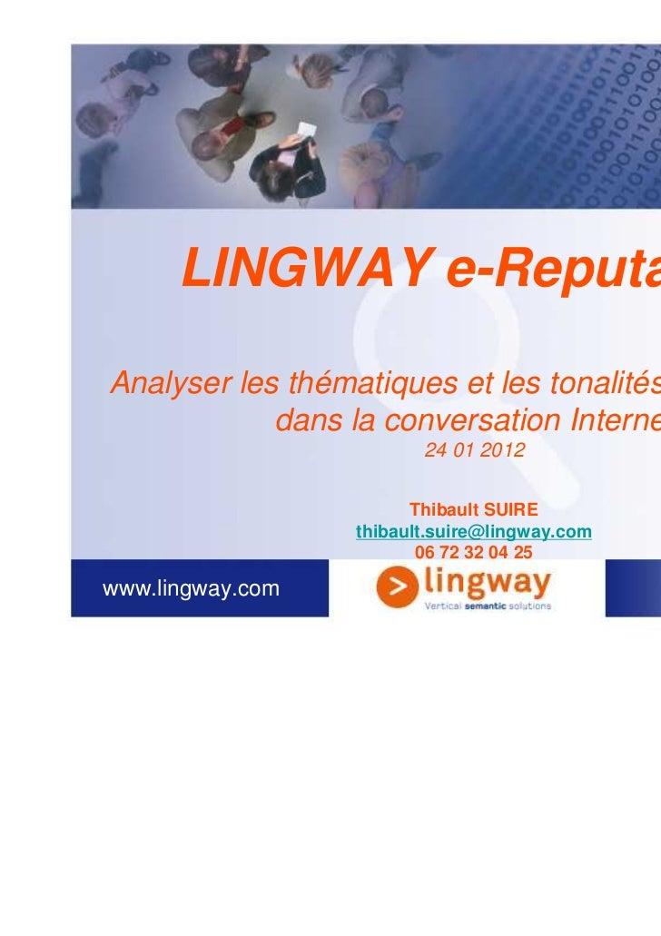 LINGWAY e-ReputationAnalyser les thématiques et les tonalités qui circulent            dans la conversation Internet      ...