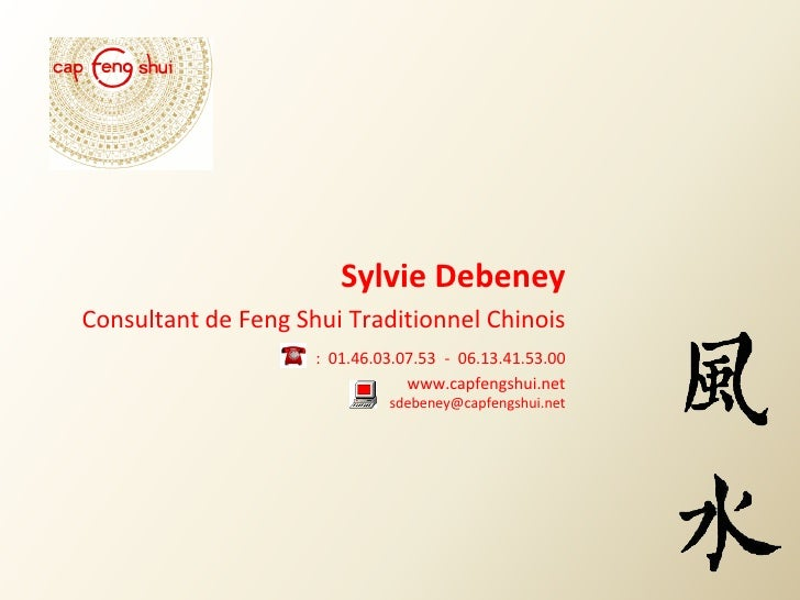 Sylvie Debeney Consultant de Feng Shui Traditionnel Chinois                      : 01.46.03.07.53 - 06.13.41.53.00        ...