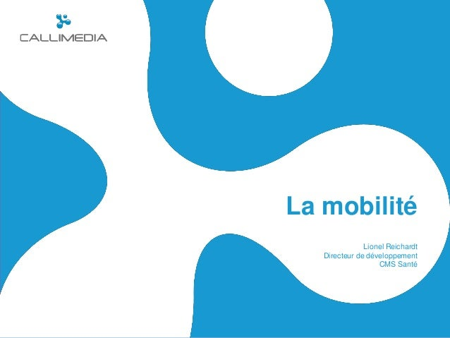 La mobilité               Lionel Reichardt   Directeur de développement                   CMS Santé