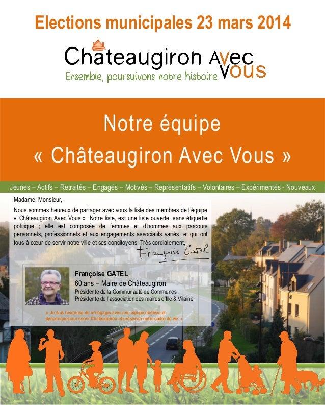 Elections municipales 23 mars 2014  Notre équipe « Châteaugiron Avec Vous » Jeunes – Actifs – Retraités – Engagés – Motivé...