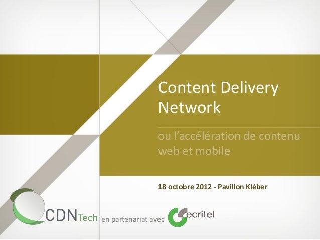 Content Delivery Network ou l'accélération de contenu web et mobile 18 octobre 2012 - Pavillon Kléber en partenariat avec