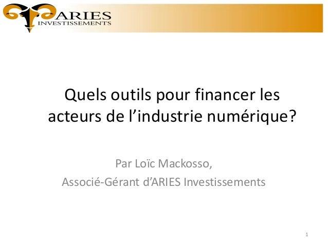 Quels outils pour financer les acteurs de l'industrie numérique? Par Loïc Mackosso, Associé-Gérant d'ARIES Investissements...