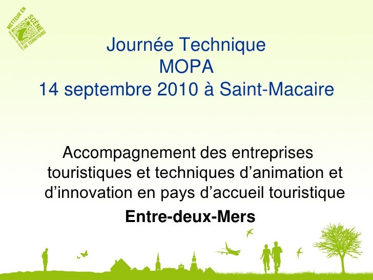 Journée Technique               MOPA 14 septembre 2010 à Saint-Macaire      Accompagnement des entreprises touristiques et...