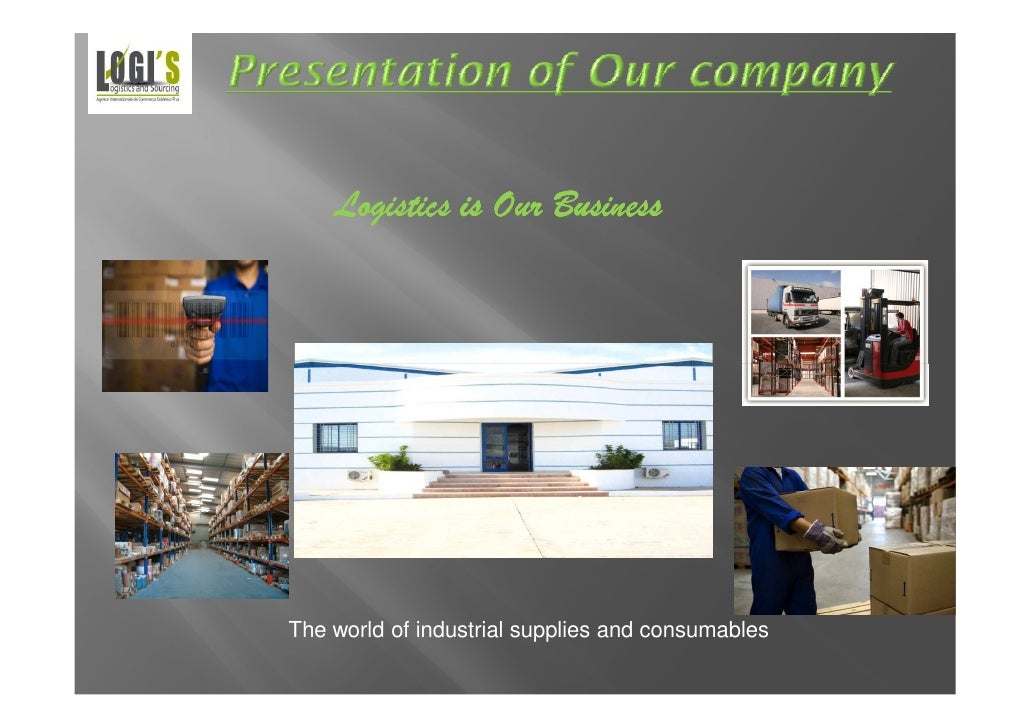 Logistics is Our BusinessThe world of industrial supplies and consumables