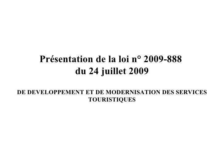 Présentation de la loi n° 2009-888  du 24 juillet 2009 DE DEVELOPPEMENT ET DE MODERNISATION DES SERVICES TOURISTIQUES