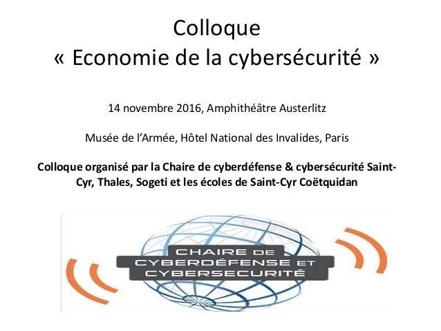 Colloque « Economie de la cybersécurité » 14 novembre 2016, Amphithéâtre Austerlitz Musée de l'Armée, Hôtel National des I...