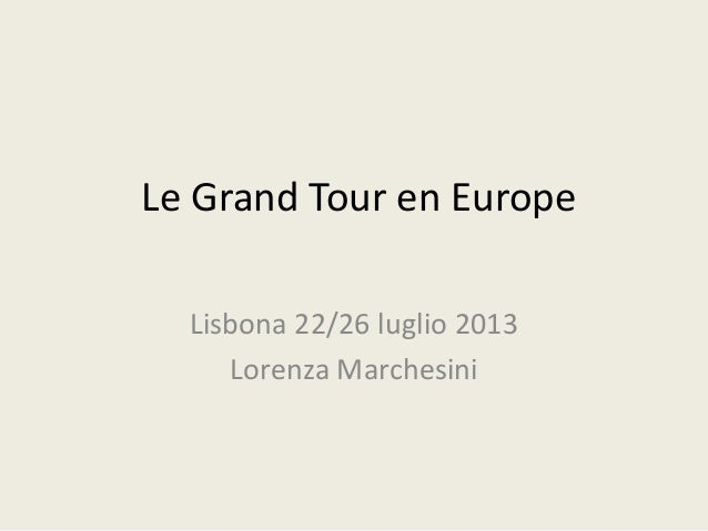 Le Grand Tour en Europe Lisbona 22/26 luglio 2013 Lorenza Marchesini