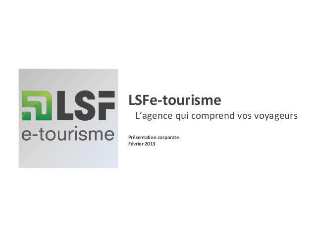 LSFe-tourisme   L'agence qui comprend vos voyageursPrésentation corporateFévrier 2013
