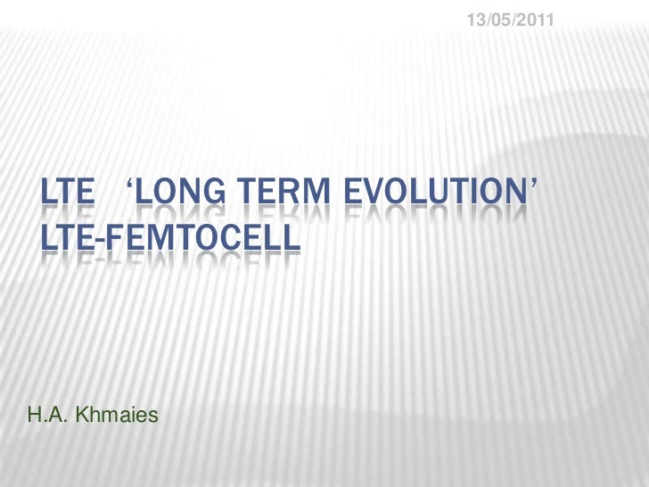LTE   'Long Term Evolution'LTE-Femtocell<br />H.A. Khmaies<br />17/03/2011<br />
