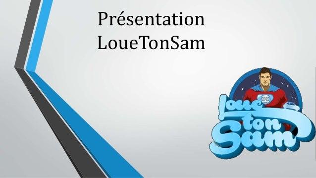 Présentation LoueTonSam