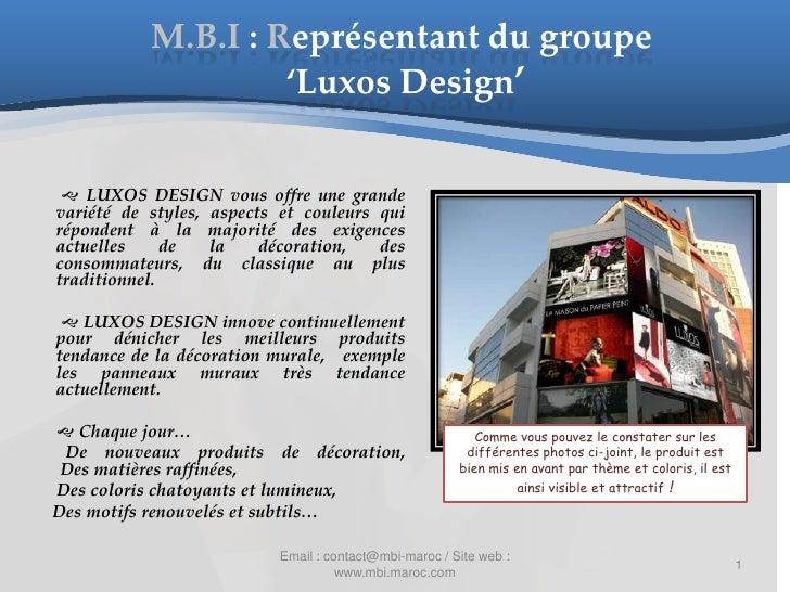 M.B.I : Représentant du groupe                    'Luxos Design'  LUXOS DESIGN vous offre une grandevariété de styles, as...