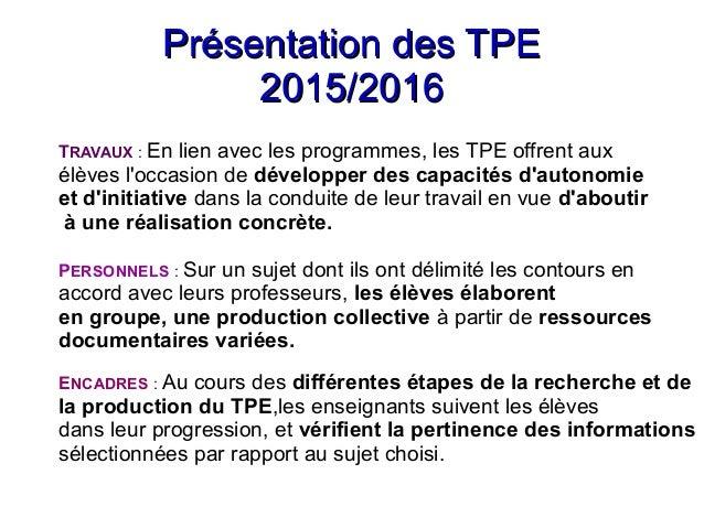 Présentation des TPEPrésentation des TPE 2015/20162015/2016 TRAVAUX : En lien avec les programmes, les TPE offrent aux élè...