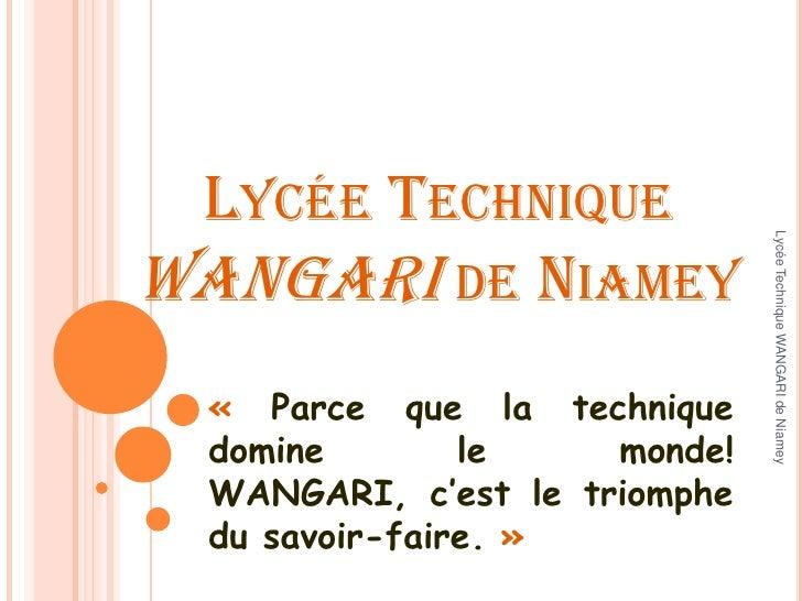LYCÉE TECHNIQUE                               Lycée Technique WANGARI de NiameyWANGARI DE NIAMEY  « Parce que la technique...