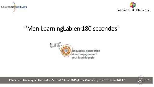 "Réunion du LearningLab Network / Mercredi 13 mai 2015 /Ecole Centrale Lyon / Christophe BATIER ""Mon LearningLab en 180 sec..."