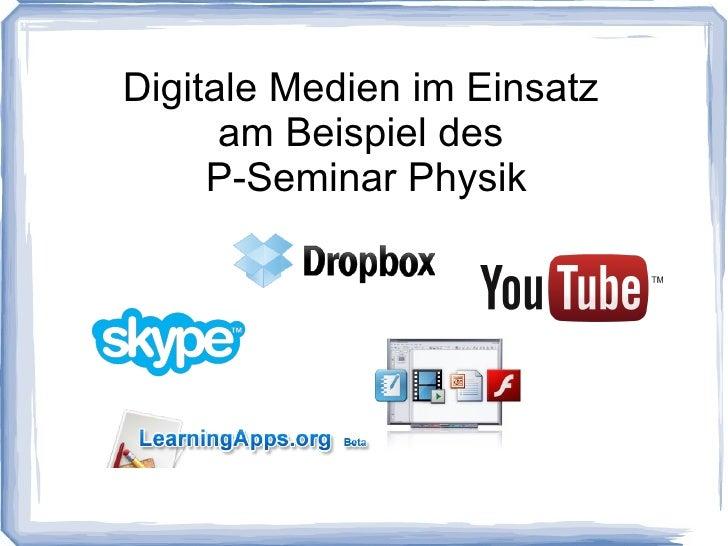 Digitale Medien im Einsatz      am Beispiel des     P-Seminar Physik