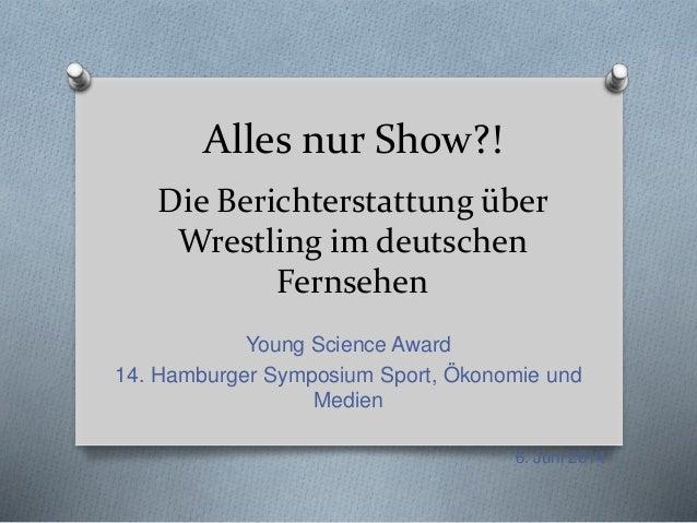 Alles nur Show?! Die Berichterstattung über Wrestling im deutschen Fernsehen Young Science Award 14. Hamburger Symposium S...