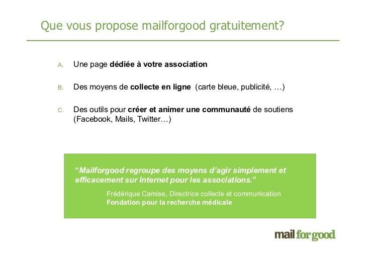 Que vous propose mailforgood gratuitement?  A.   Une page dédiée à votre association  B.   Des moyens de collecte en ligne...