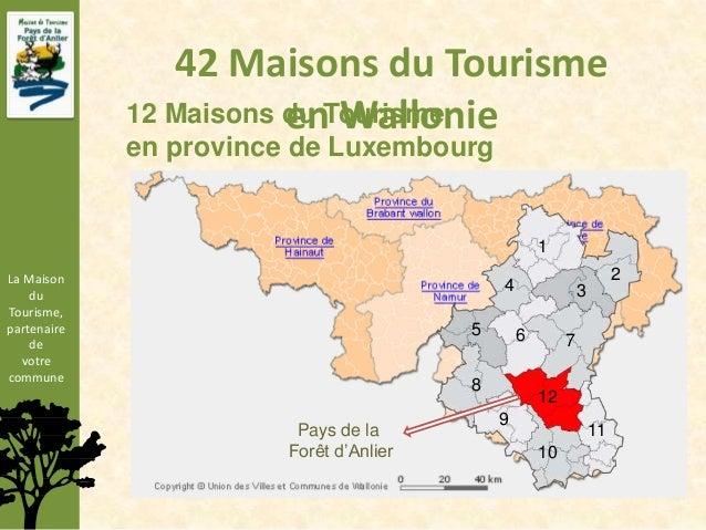 42 Maisons du Tourisme                        en Wallonie             12 Maisons du Tourisme             en province de Lu...