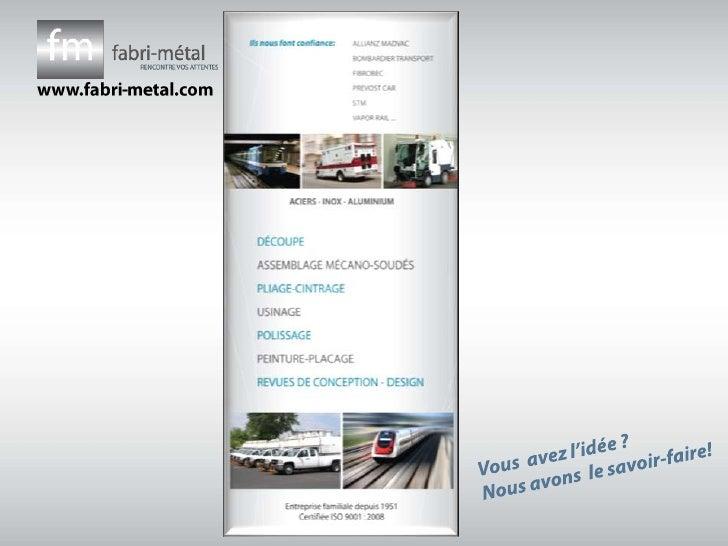 www.fabri-metal.com<br />Vous  avez l'idée ?<br />Nous avons  le savoir-faire!<br />