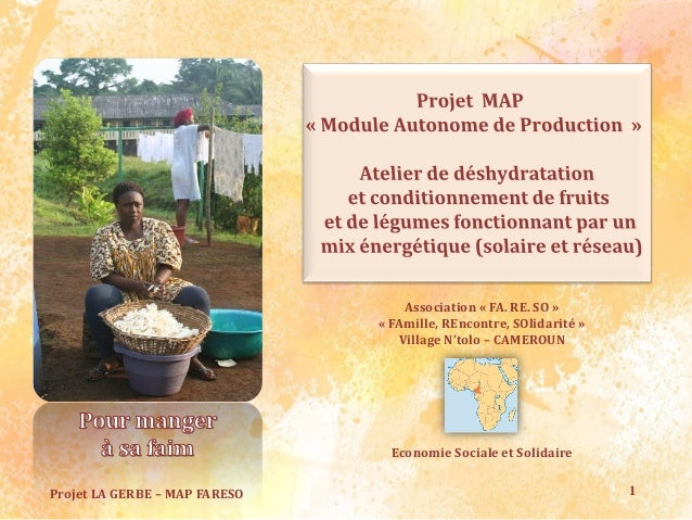 1Projet LA GERBE – MAP FARESO Association « FA. RE. SO » « FAmille, REncontre, SOlidarité » Village N'tolo – CAMEROUN Econ...