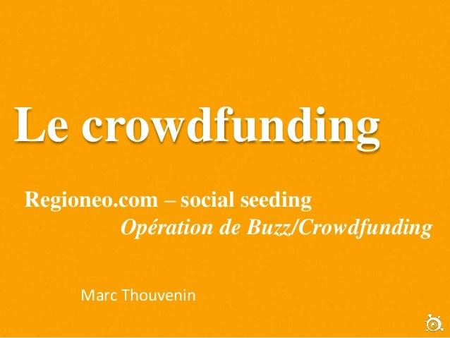 Le crowdfunding Regioneo.com – social seeding Opération de Buzz/Crowdfunding Marc Thouvenin