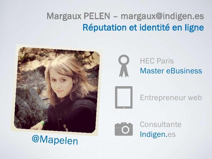 Margaux PELEN – margaux@indigen.es<br />Réputation et identité en ligne<br />HEC Paris <br />Master eBusiness<br />Entrepr...
