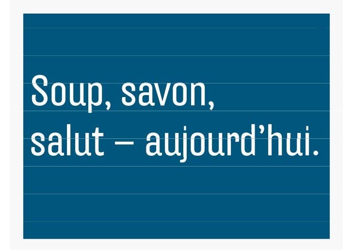 Soup, savon,Soup savon    psalut – aujourd'hui        aujourd hui.                       1