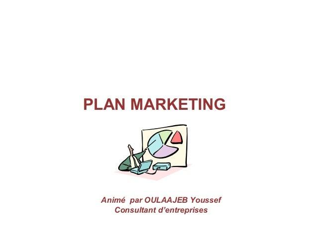 PLAN MARKETING Animé par OULAAJEB Youssef Consultant d'entreprises