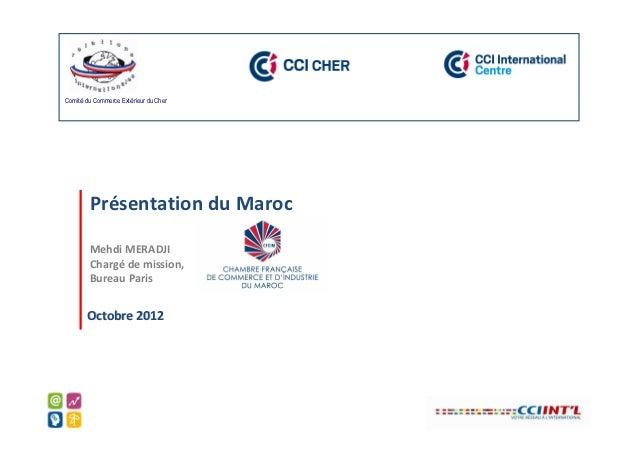 Comité du Commerce Extérieur du Cher        Présentation du Maroc        Mehdi MERADJI        Chargé de mission,        Bu...