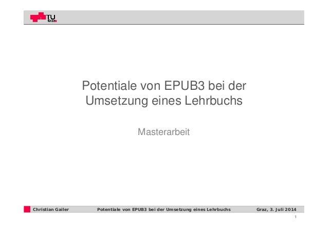 1 Christian Gailer Graz, 3. Juli 2014Potentiale von EPUB3 bei der Umsetzung eines Lehrbuchs Potentiale von EPUB3 bei der U...