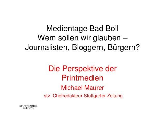 Medientage Bad Boll   Wem sollen wir glauben –Journalisten, Bloggern, Bürgern?       Die Perspektive der           Printme...