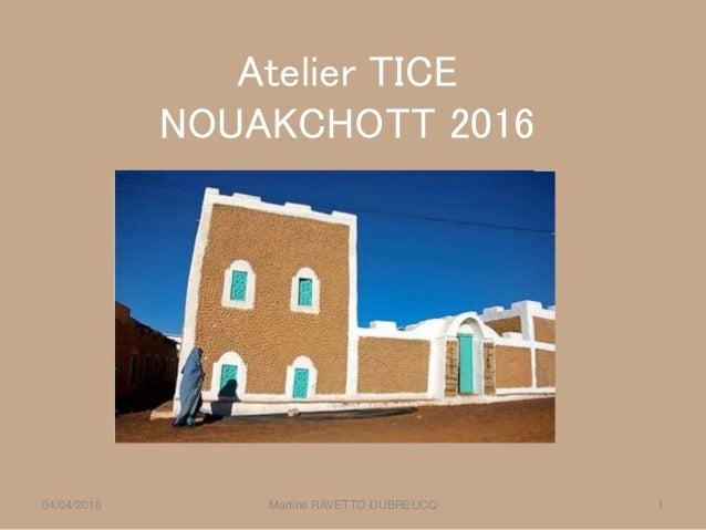 Atelier TICE NOUAKCHOTT 2016 Martine RAVETTO-DUBREUCQ 104/04/2016