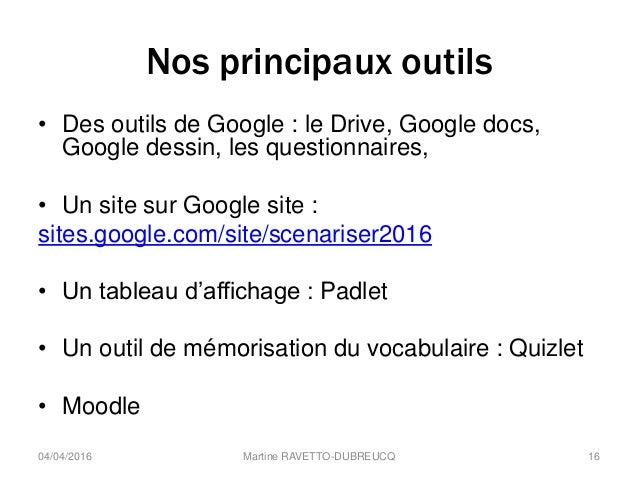 Nos principaux outils • Des outils de Google : le Drive, Google docs, Google dessin, les questionnaires, • Un site sur Goo...