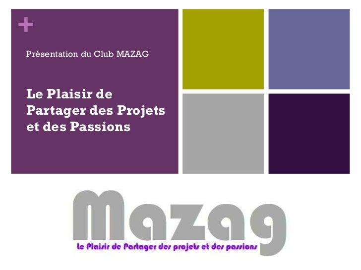 Le Plaisir de Partager des Projets et des Passions Présentation du Club MAZAG
