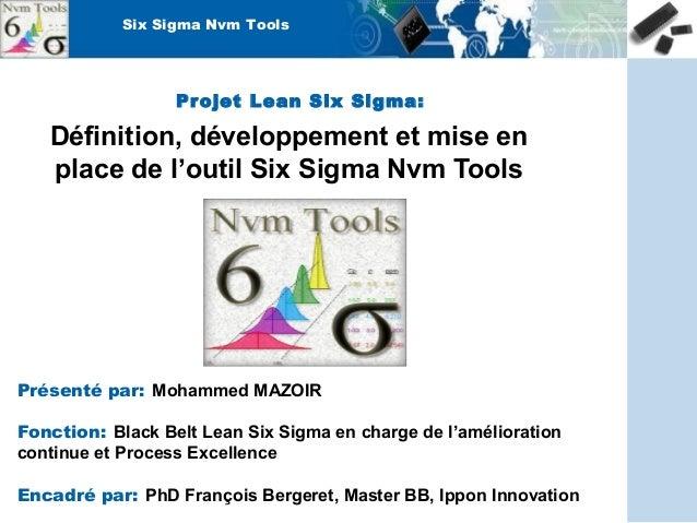SSiixx SSiiggmmaa NNvvmm TToooollss  Projet Lean Six Sigma:  Définition, développement et mise en  place de l'outil Six Si...