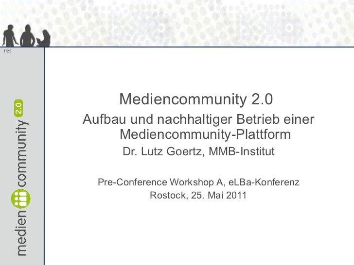 <ul><li>Mediencommunity 2.0  </li></ul><ul><li>Aufbau und nachhaltiger Betrieb einer Mediencommunity-Plattform </li></ul><...