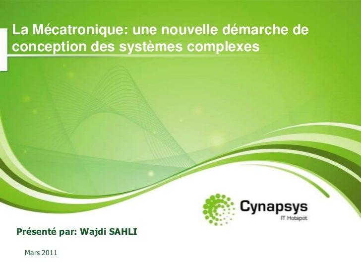 La Mécatronique:une nouvelle démarche de conception des systèmes complexes<br />Présenté par: Wajdi SAHLI<br />Mars 2011<b...