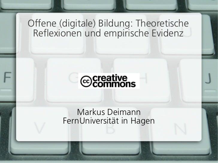 Offene (digitale) Bildung: Theoretische Reflexionen und empirische Evidenz            Markus Deimann        FernUniversitä...