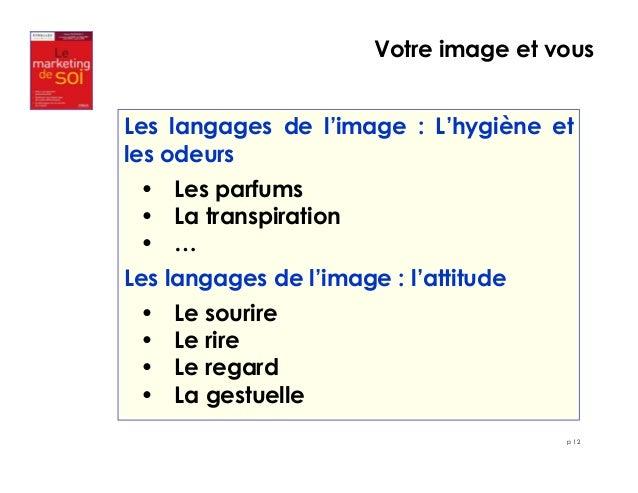 Votre image et vous  Les langages de l'image : L'hygiène et  les odeurs  • Les parfums  • La transpiration  • …  Les langa...