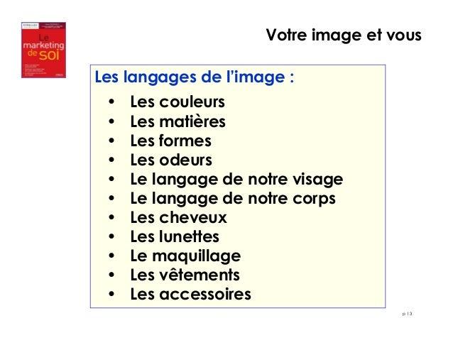 Votre image et vous  p 13  Les langages de l'image :  • Les couleurs  • Les matières  • Les formes  • Les odeurs  • Le lan...