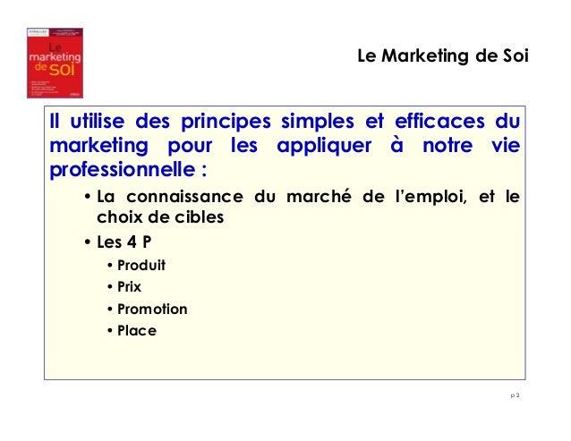 Le Marketing de Soi  Il utilise des principes simples et efficaces du  marketing pour les appliquer à notre vie  professio...