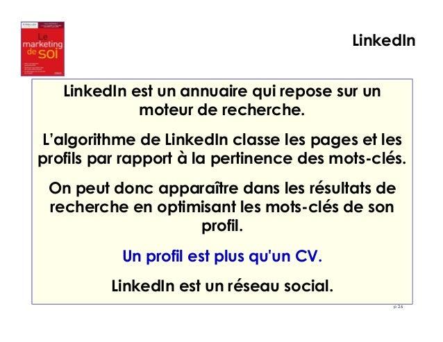 p 26  LinkedIn est un annuaire qui repose sur un  moteur de recherche.  L'algorithme de LinkedIn classe les pages et les  ...