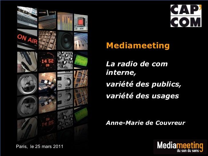 Mediameeting  La radio de com interne,  variété des publics, variété des usages Anne-Marie de Couvreur Paris,  le 25 mars ...