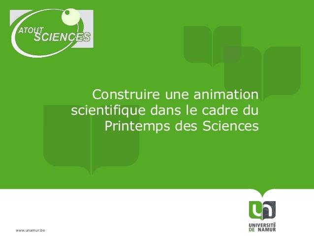 Construire une animation scientifique dans le cadre du Printemps des Sciences  www.unamur.be