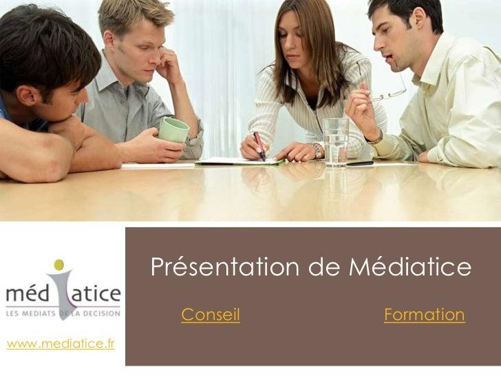 Présentation de Médiatice                     Conseil         Formationwww.mediatice.fr