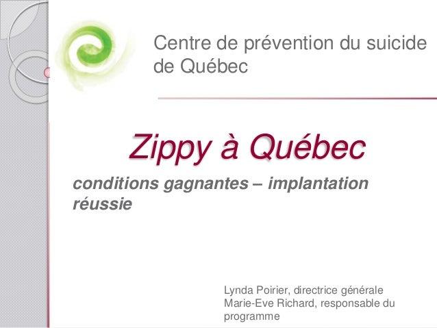 Zippy à Québec conditions gagnantes – implantation réussie Centre de prévention du suicide de Québec Lynda Poirier, direct...